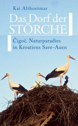 Das Dorf der Störche. Cigoc. Naturparadies in Kroatiens Save-Auen