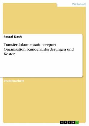 Transferdokumentationsreport Organisation. Kundenanforderungen und Kosten