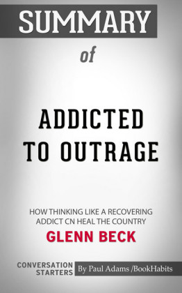 Summary of Addicted to Outrage: How Thinking Like a Recovering Addict Can Heal the Country