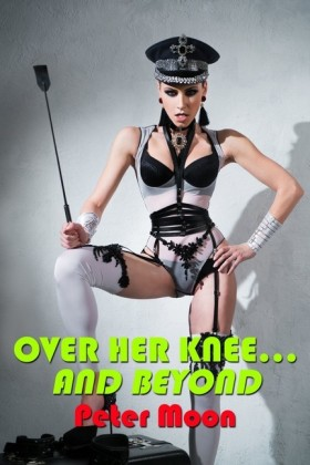 Over Her Knee... and Beyond