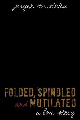 Folded, Spindled & Mutilated