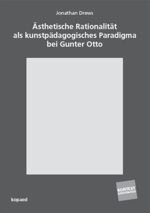 Ästhetische Rationalität als kunstpädagogisches Paradigma bei Gunter Otto