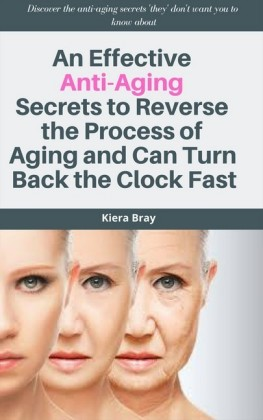 An Effective Anti-Aging Secrets to Reverse the Process of Aging and Can Turn Back the Clock Fast