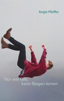 Nur wer fällt, kann fliegen lernen