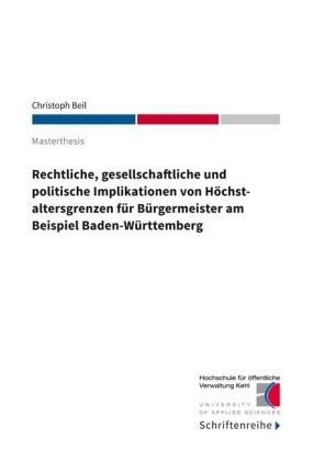 Rechtliche, gesellschaftliche und politische Implikationen von Höchstaltersgrenzen für Bürgermeister am Beispiel Baden-Württemberg