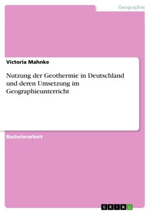 Nutzung der Geothermie in Deutschland und deren Umsetzung im Geographieunterricht