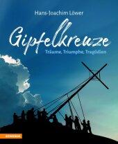 Gipfelkreuze - Träume, Triumphe, Tragödien Cover
