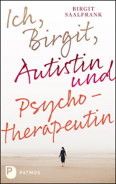 Ich, Birgit, Autistin und Psychotherapeutin Cover