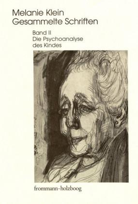 Melanie Klein: Gesammelte Schriften / Band II: Die Psychoanalyse des Kindes