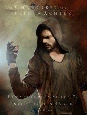 Die Chroniken der Seelenwächter - Erwachende Mächte - Entfessle den Jäger