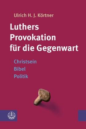 Luthers Provokation für die Gegenwart