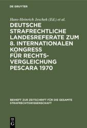 Deutsche strafrechtliche Landesreferate zum 8. Internationalen Kongreß für Rechtsvergleichung Pescara 1970