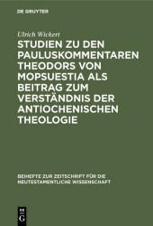 Studien zu den Pauluskommentaren Theodors von Mopsuestia als Beitrag zum Verständnis der antiochenischen Theologie
