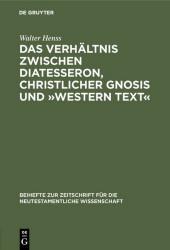 """Das Verhältnis zwischen Diatesseron, christlicher Gnosis und """"Western Text"""""""
