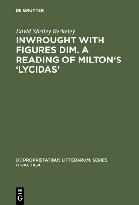 Inwrought with figures dim. A reading of Milton's 'Lycidas'