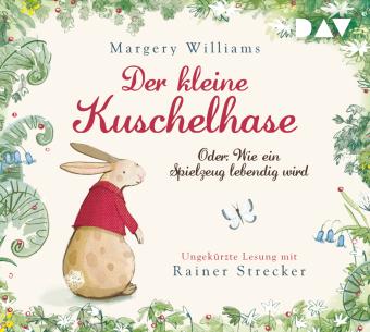 Der kleine Kuschelhase - Oder: Wie ein Spielzeug lebendig wird, 1 Audio-CD
