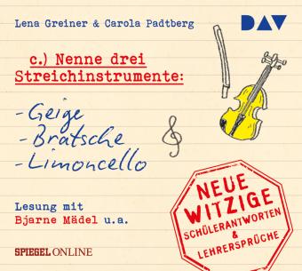 """""""Nenne drei Streichinstrumente: Geige, Bratsche, Limoncello"""" - Neue witzige Schülerantworten & Ausreden, 1 Audio-CD"""