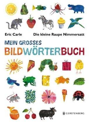 Die kleine Raupe Nimmersatt - Mein großes Bildwörterbuch