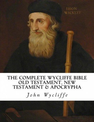 The Complete Wycliffe Bible: Old Testament, New Testament & Apocrypha