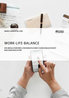 Work-Life-Balance. Ein möglicher Weg zur beruflichen Chancengleichheit der Geschlechter?