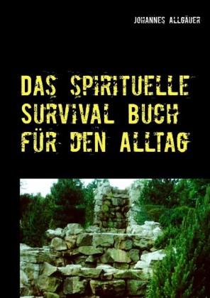 Das spirituelle Survival Buch für den Alltag
