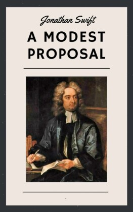 Jonathan Swift: A Modest Proposal (English Edition)