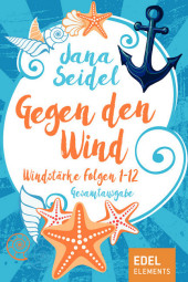 Gegen den Wind: Windstärke 1-12 Gesamtausgabe
