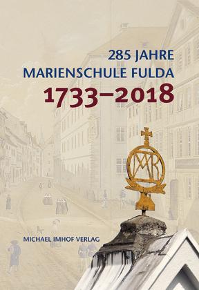 285 Jahre Marienschule Fulda 1733-2018