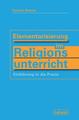 Elementarisierung im Religionsunterricht