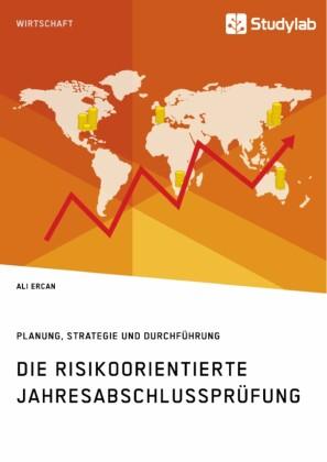 Die risikoorientierte Jahresabschlussprüfung. Planung, Strategie und Durchführung