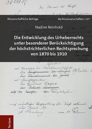 Die Entwicklung des Urheberrechts unter besonderer Berücksichtigung der höchstrichterlichen Rechtsprechung von 1870 bis 1910
