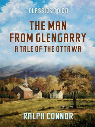 The Man from Glengarry A Tale of the Ottawa