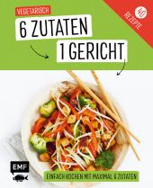 Genial einfach! 6 Zutaten - 1 Gericht: Vegetarisch