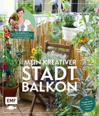 Mein kreativer Stadtbalkon - DIY-Projekte und Gärtnerwissen präsentiert vom Garten Fräulein