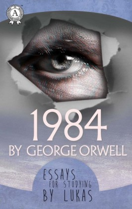 Essays for studying by Lukas 1984 by George Orwell