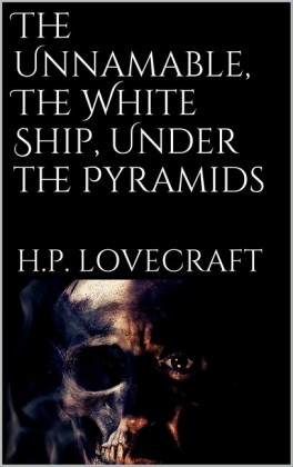 The Unnamable, The White Ship, Under the Pyramids