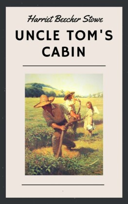 Harriet Beecher Stowe: Uncle Tom's Cabin (English Edition)