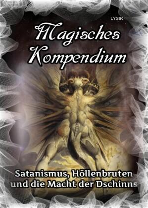 Magisches Kompendium - Satanismus, Höllenbruten und die Macht der Dschinns
