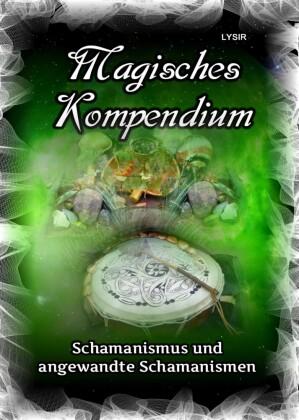 Magisches Kompendium - Schamanismus und angewandte Schamanismen