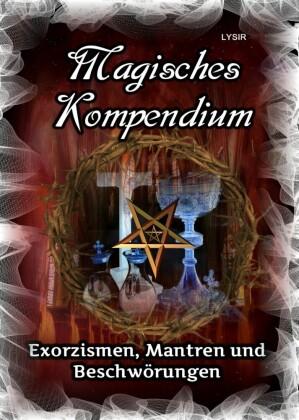 Magisches Kompendium - Exorzismen, Mantren und Beschwörungen