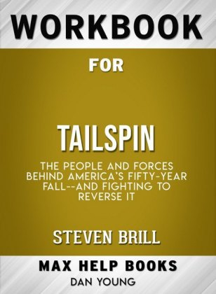Workbook for Tailspin: The People and Forces Behind America's Fifty-Year Fall--and Fighting to Reverse It (Max-Help Books)