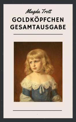 Magda Trott: Goldköpfchen Gesamtausgabe