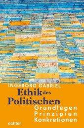 Ethik des Politischen: Grundlagen - Prinzipien - Konkretionen