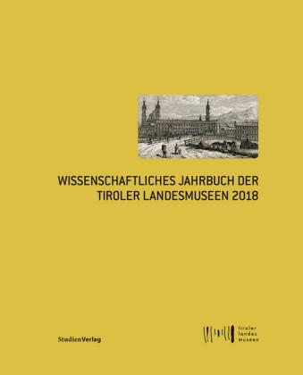 Wissenschaftliches Jahrbuch der Tiroler Landesmuseen 2018