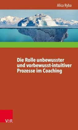 Die Rolle unbewusster und vorbewusst-intuitiver Prozesse im Coaching unter besonderer Berücksichtigung der Persönlichkeitsentwicklung des Klienten