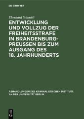 Entwicklung und Vollzug der Freiheitsstrafe in Brandenburg-Preußen bis zum Ausgang des 18. Jahrhunderts