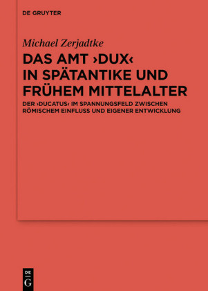 Das Amt ?Dux? in Spätantike und frühem Mittelalter