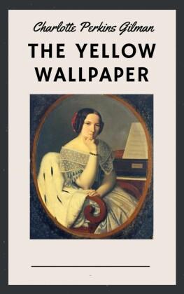 Charlotte Perkins Gilman: The Yellow Wallpaper (English Edition)