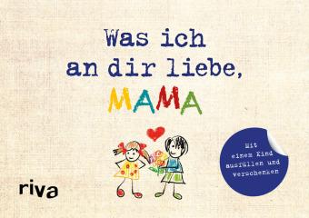 Was ich an dir liebe, Mama (mit einem Kind ausfüllen und verschenken)
