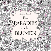 Ein Paradies voller Blumen: Ausmalbuch für Erwachsene Cover